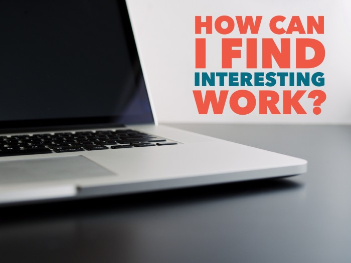 How to find interesting work -- including work from home in your spare time.