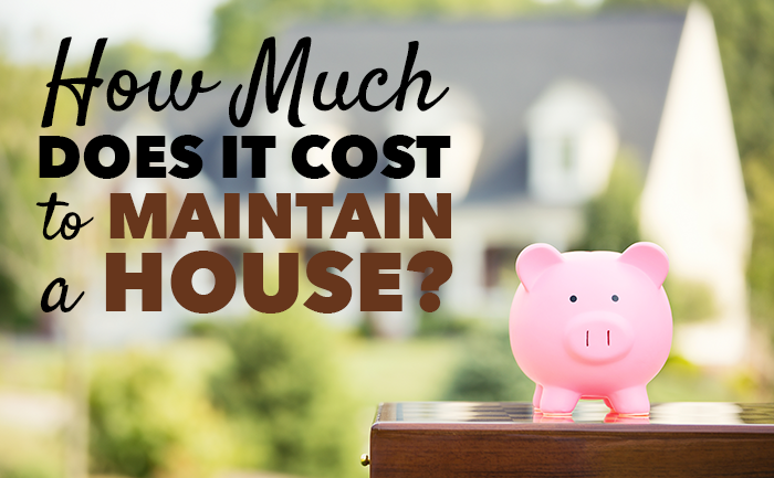 How Much Does It Cost To Maintain A House?