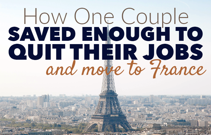 How Diane and Neal Saved 2 Years Income, Quit Their Jobs and Moved to France